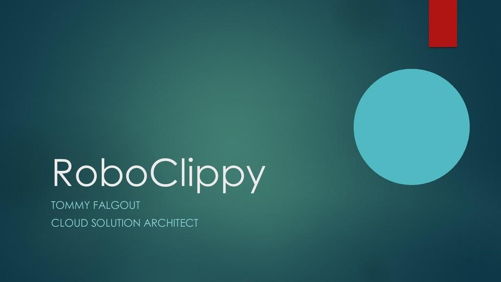 RoboClippy TOMMY FALGOUT CLOUD SOLUTION ARCHITE...