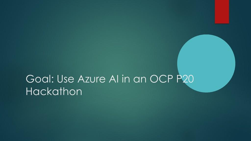 Goal: Use Azure AI in an OCP P20 Hackathon