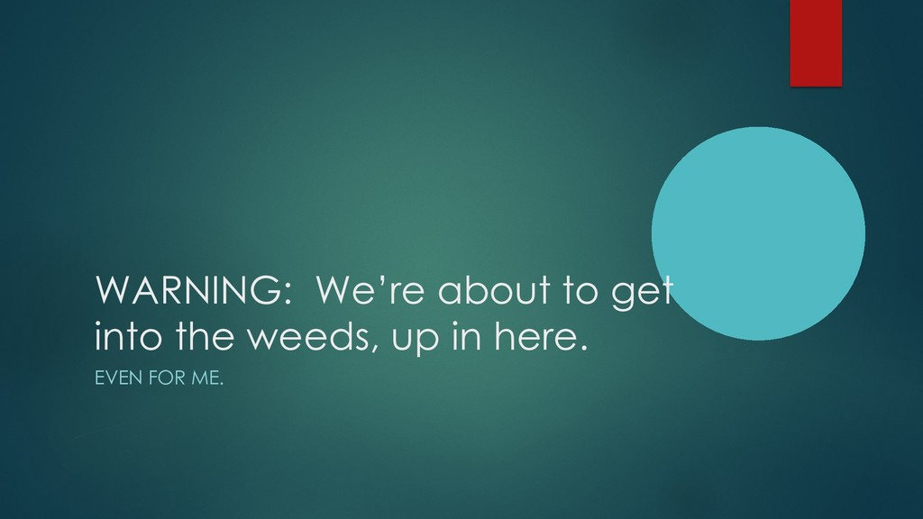 WARNING: We're about to get into the weeds, up ...