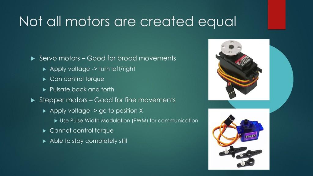 Not all motors are created equal u Servo motors...