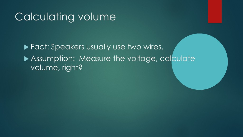 Calculating volume u Fact: Speakers usually use...