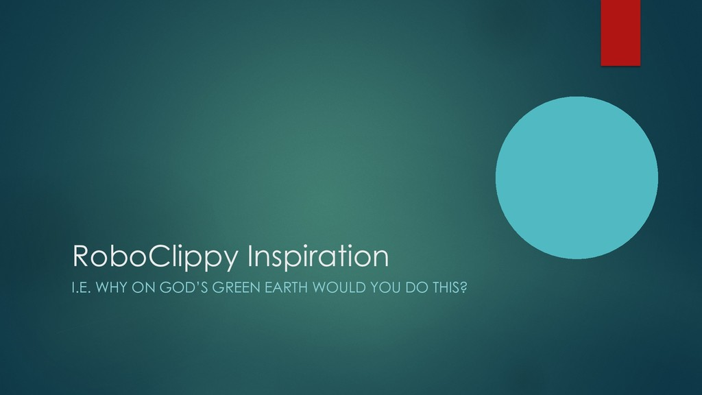 RoboClippy Inspiration I.E. WHY ON GOD'S GREEN ...