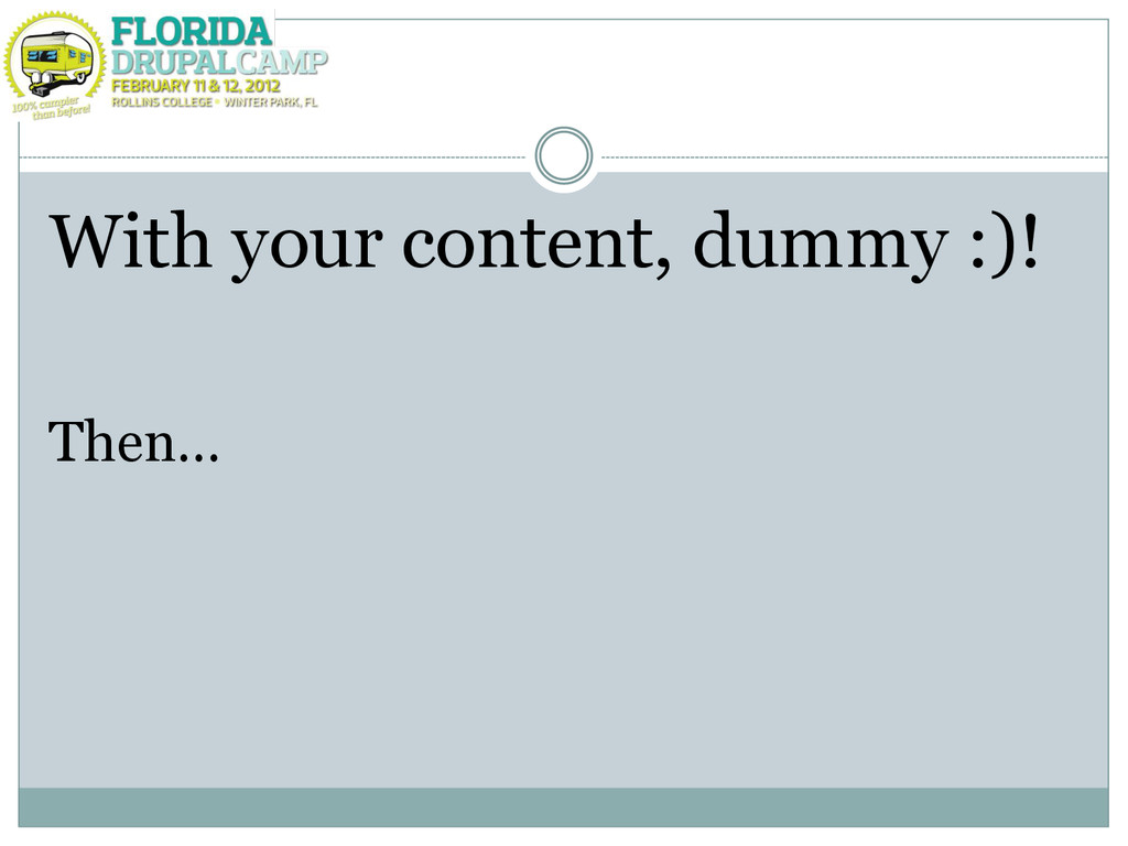With your content, dummy :)! Then…