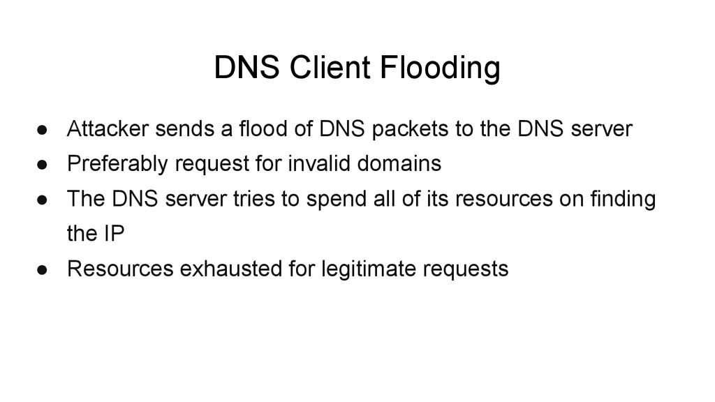 DNS Client Flooding ● Attacker sends a flood of...
