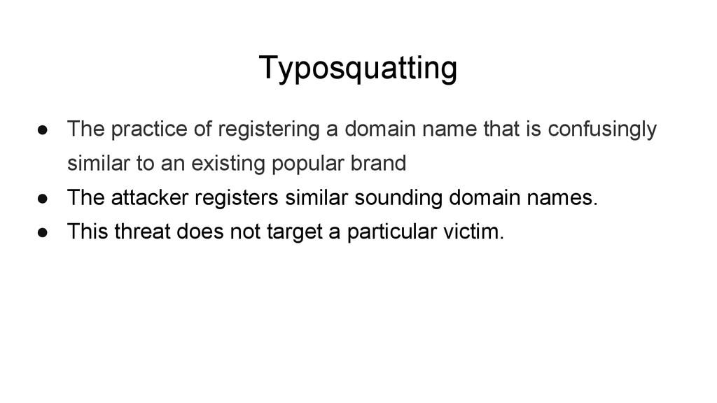 Typosquatting ● The practice of registering a d...