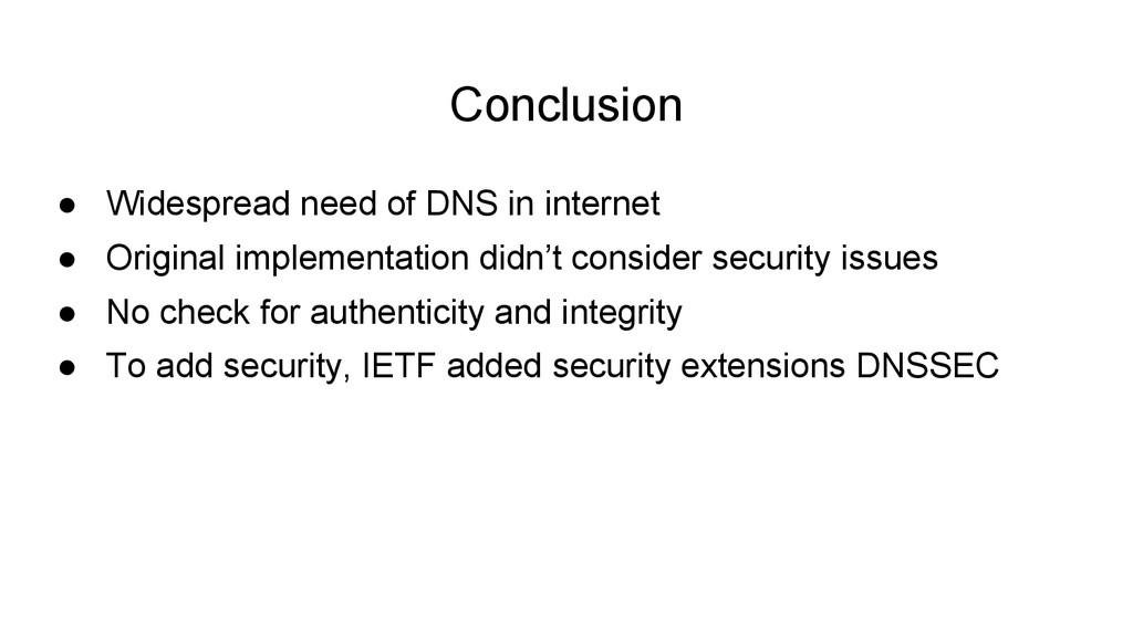 ● Widespread need of DNS in internet ● Original...