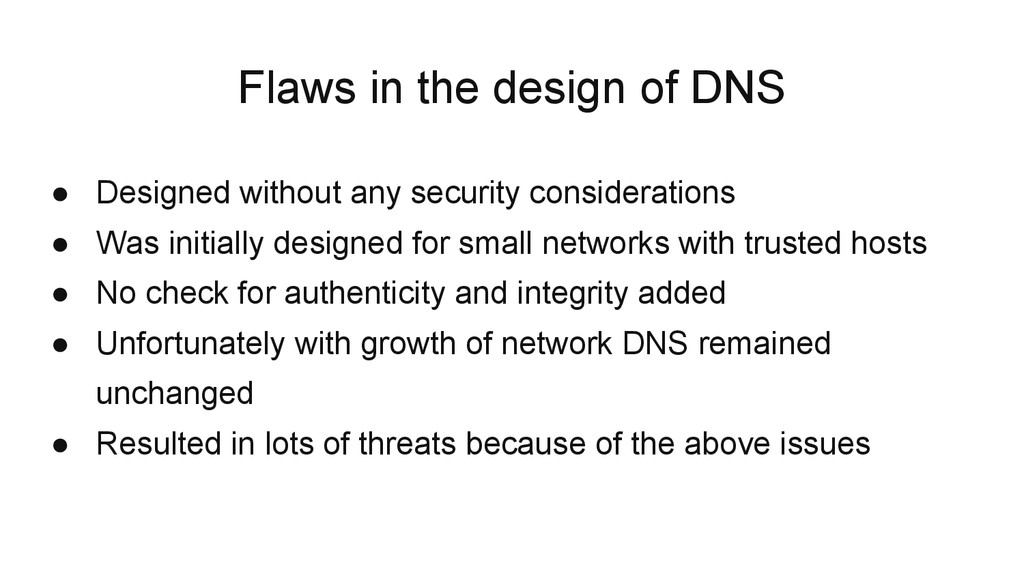 Flaws in the design of DNS ● Designed without a...