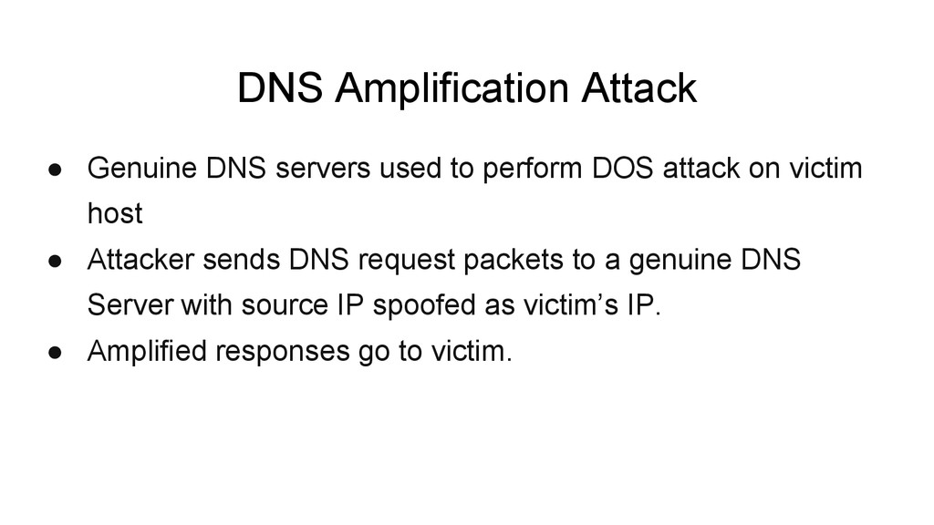 DNS Amplification Attack ● Genuine DNS servers ...
