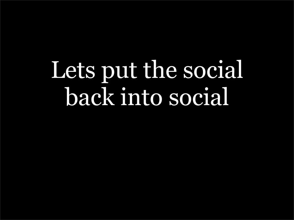 Lets put the social back into social