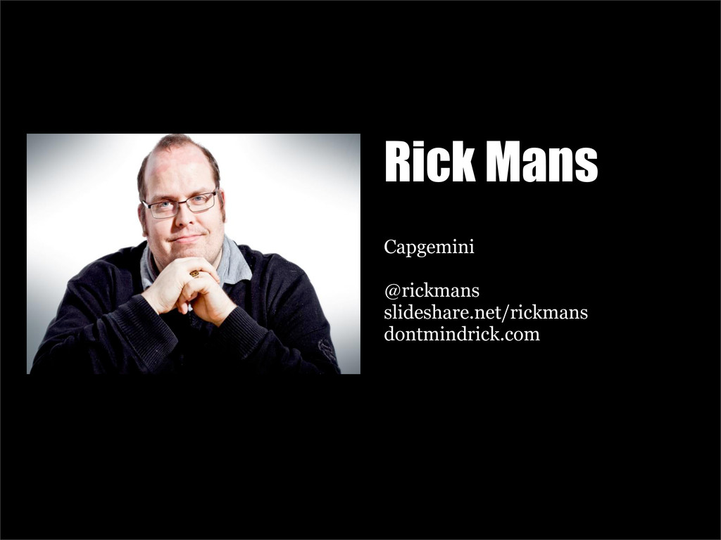 Rick Mans Capgemini @rickmans slideshare.net/ri...