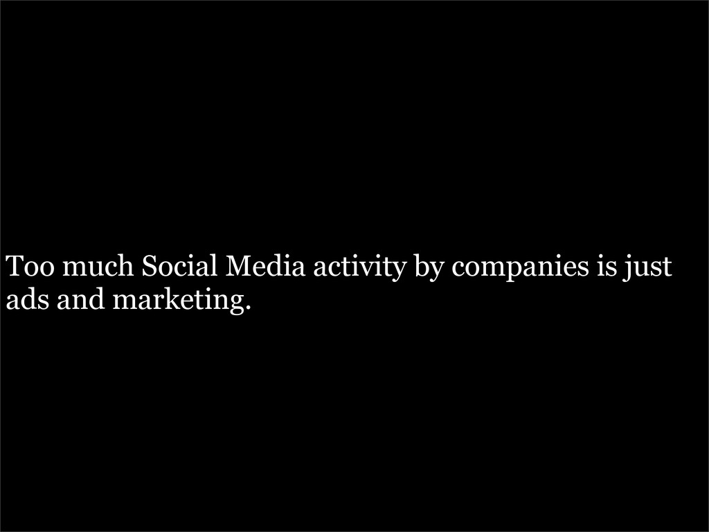 Too much Social Media activity by companies is ...