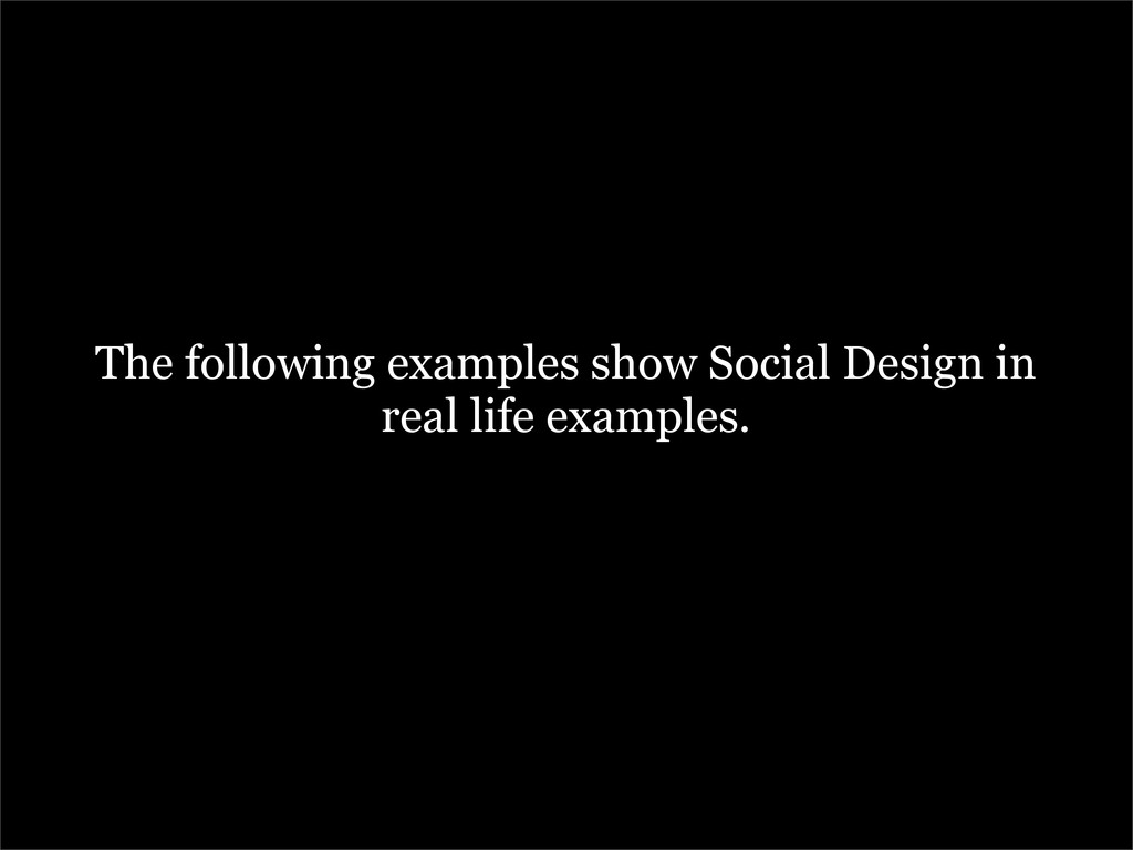 The following examples show Social Design in re...