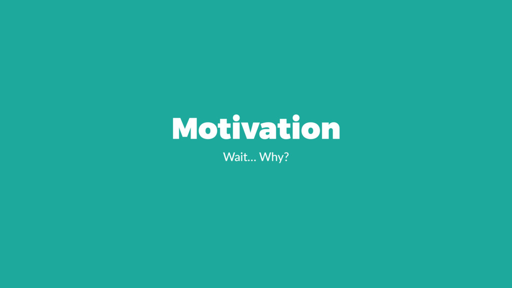 Motivation Wait… Why?