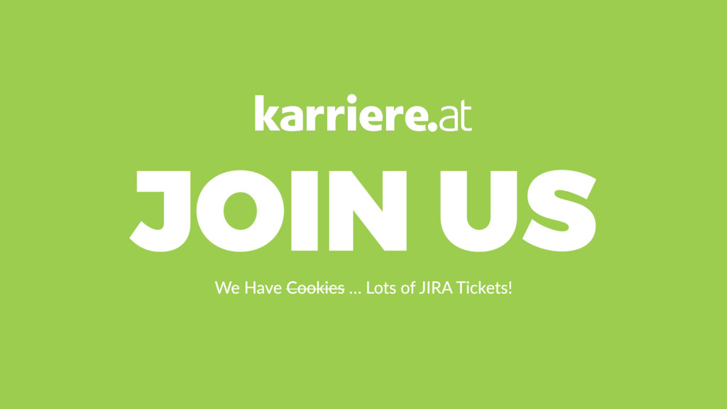 JOIN US We Have Cookies … Lots of JIRA Tickets!
