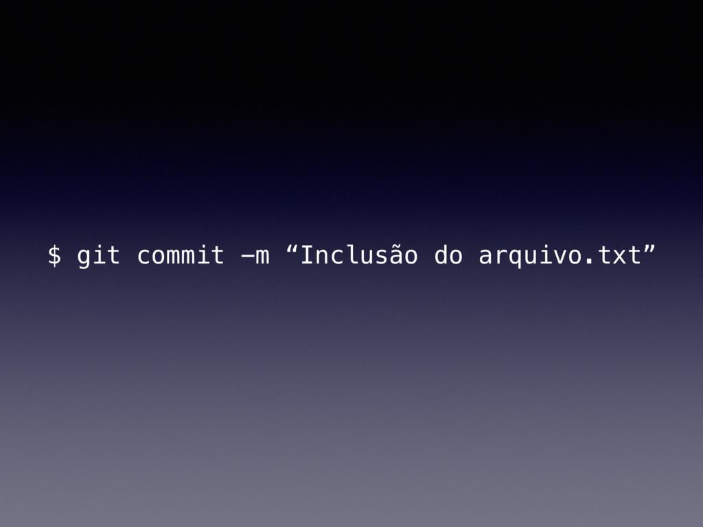 """$ git commit -m """"Inclusão do arquivo.txt"""""""