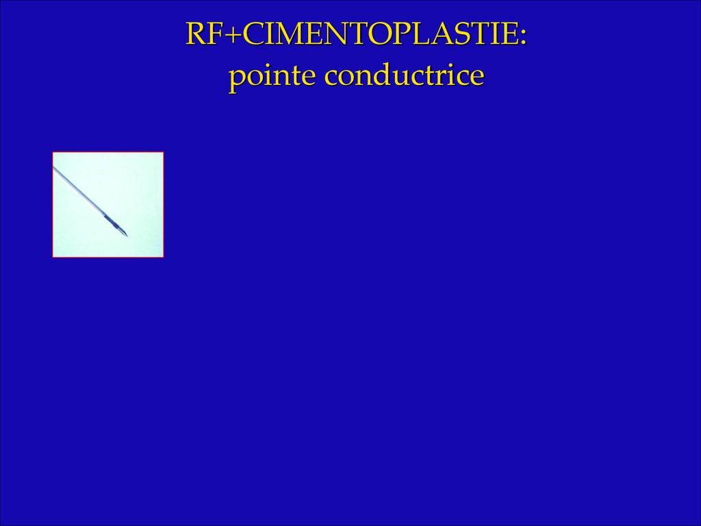 RF+CIMENTOPLASTIE: ! pointe conductrice!