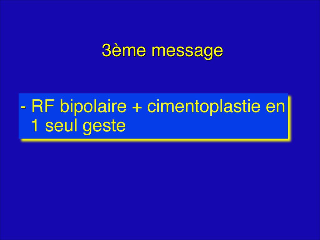 3ème message - RF bipolaire + cimentoplastie en...