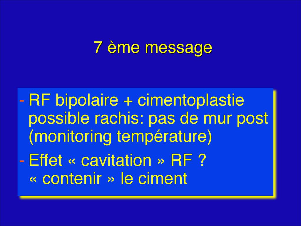 7 ème message - RF bipolaire + cimentoplastie p...