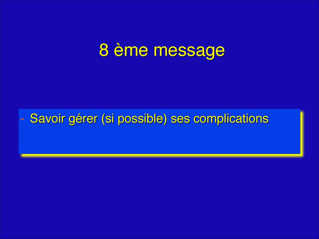 8 ème message - Savoir gérer (si possible) ses ...