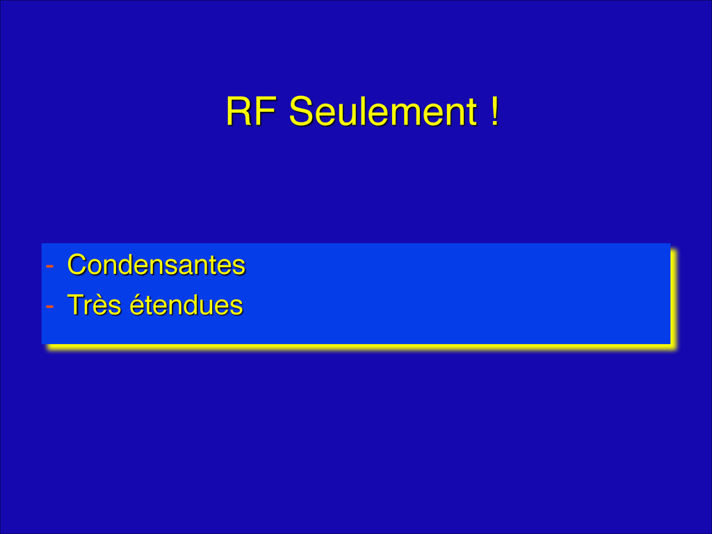 """RF Seulement ! - Condensantes"""" - Très étendues"""