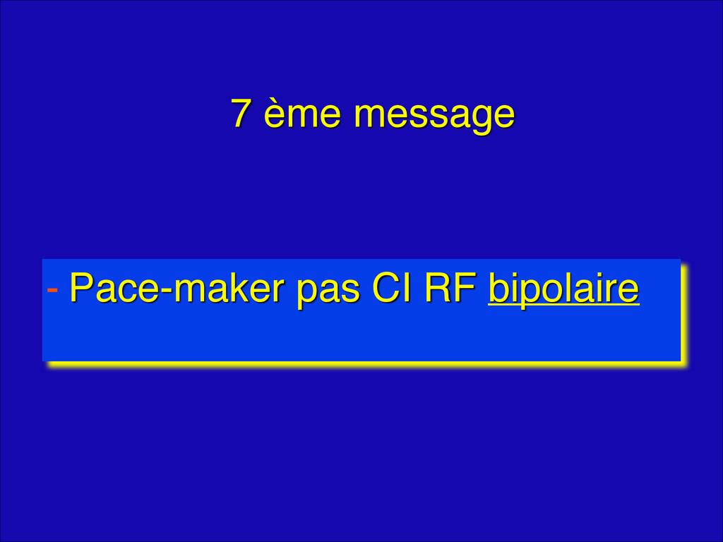 7 ème message - Pace-maker pas CI RF bipolaire