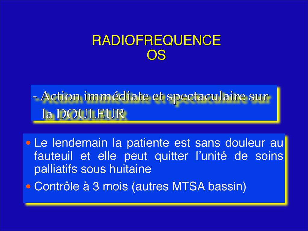 RADIOFREQUENCE OS • Le lendemain la patiente e...