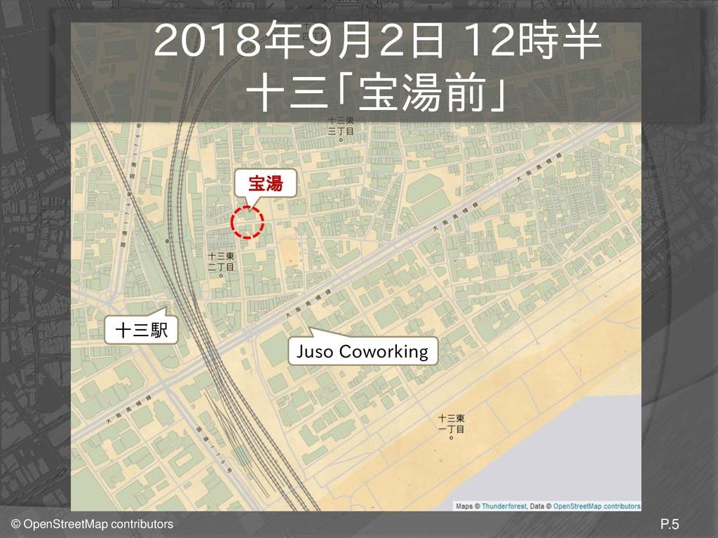 © OpenStreetMap contributors P.5 2018年9月2日 12時半...