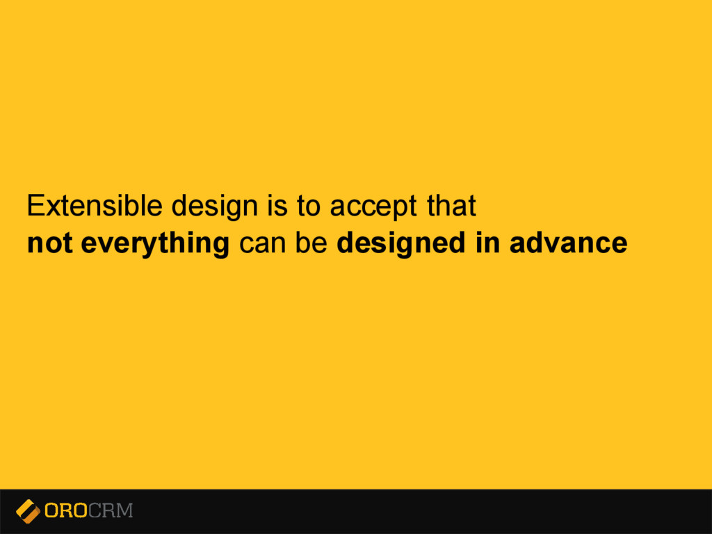 Presentation title here Extensible design is to...