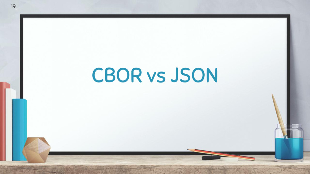 CBOR vs JSON 19