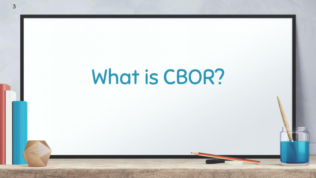 What is CBOR? 3