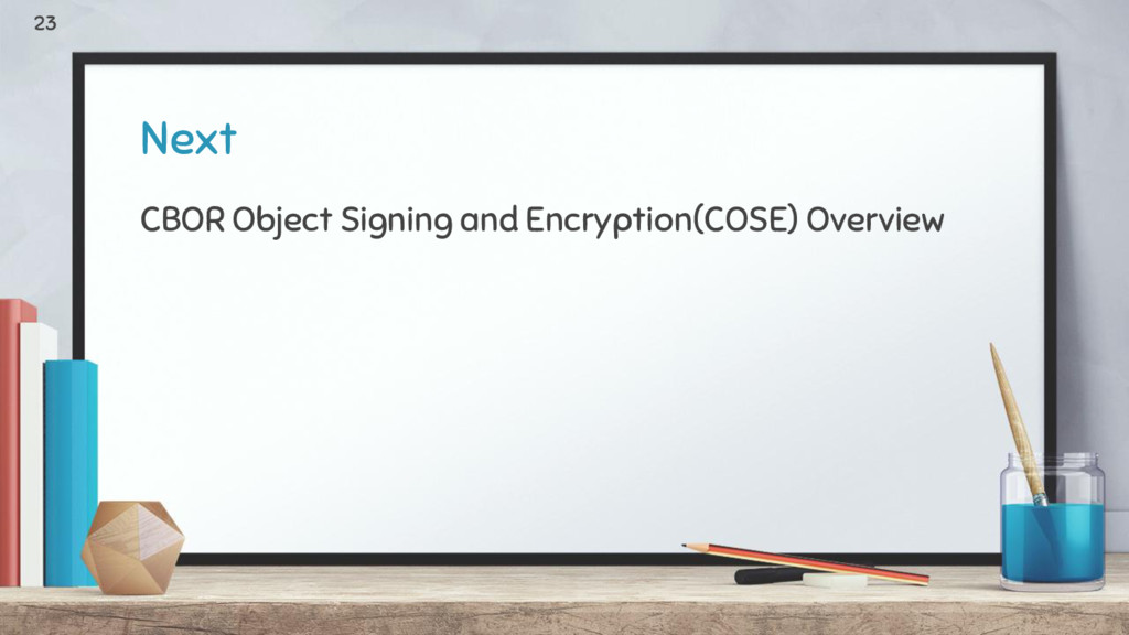Next CBOR Object Signing and Encryption(COSE) O...