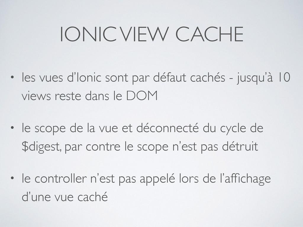 IONIC VIEW CACHE • les vues d'Ionic sont par dé...