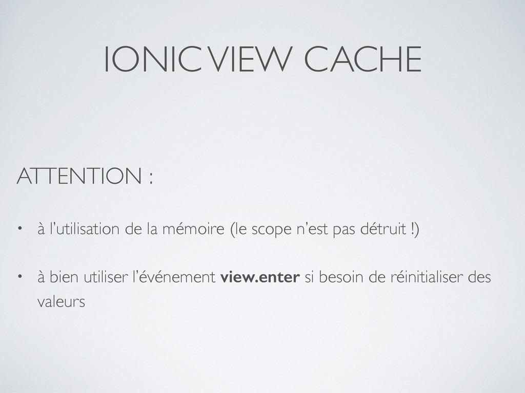 IONIC VIEW CACHE ATTENTION : • à l'utilisation ...
