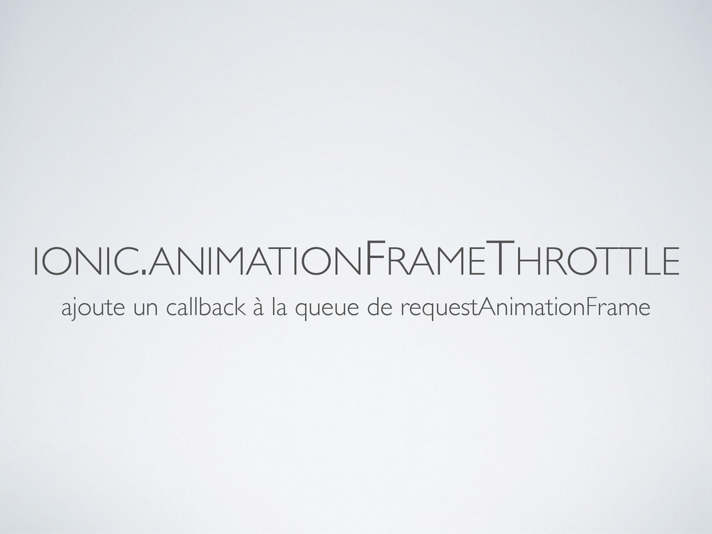 IONIC.ANIMATIONFRAMETHROTTLE ajoute un callback...