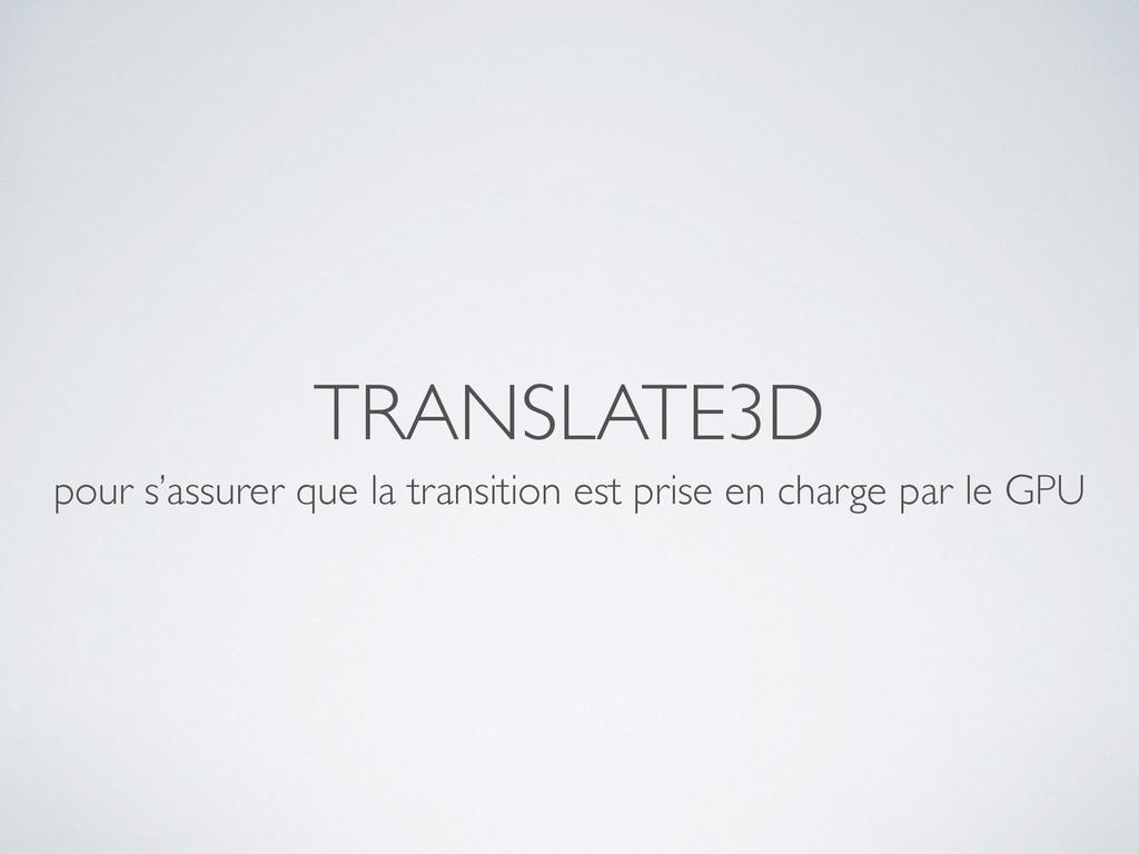 TRANSLATE3D pour s'assurer que la transition es...