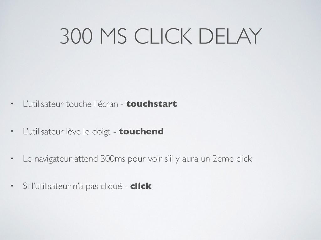 300 MS CLICK DELAY • L'utilisateur touche l'écr...