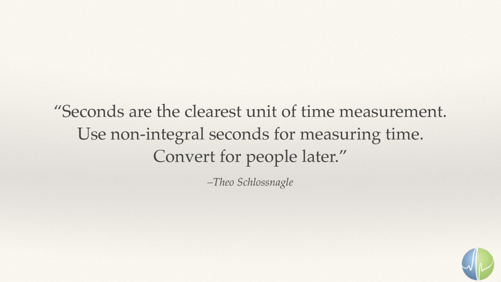"""–Theo Schlossnagle """"Seconds are the clearest un..."""