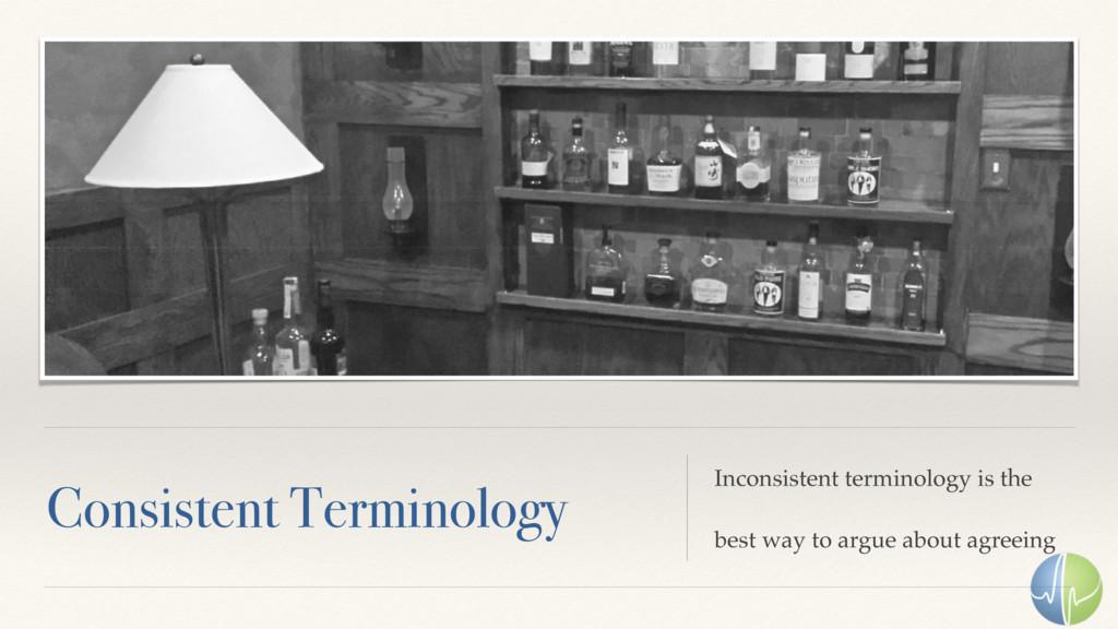 Consistent Terminology Inconsistent terminology...