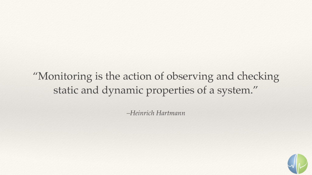 """–Heinrich Hartmann """"Monitoring is the action of..."""