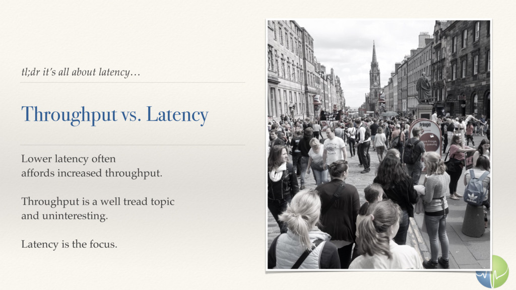 tl;dr it's all about latency… Throughput vs. La...