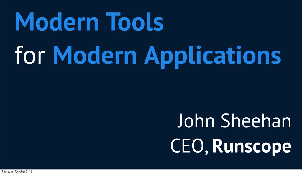 John Sheehan CEO, Runscope Modern Tools for Mod...