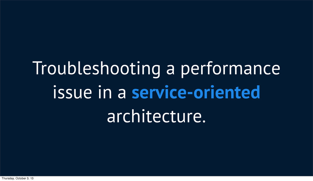 Troubleshooting a performance issue in a servic...