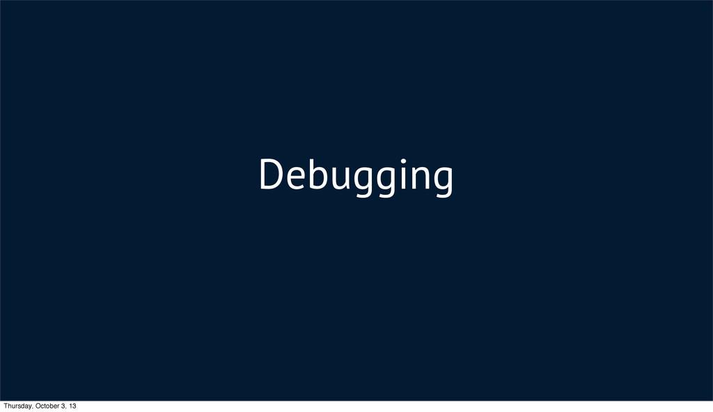 Debugging Thursday, October 3, 13