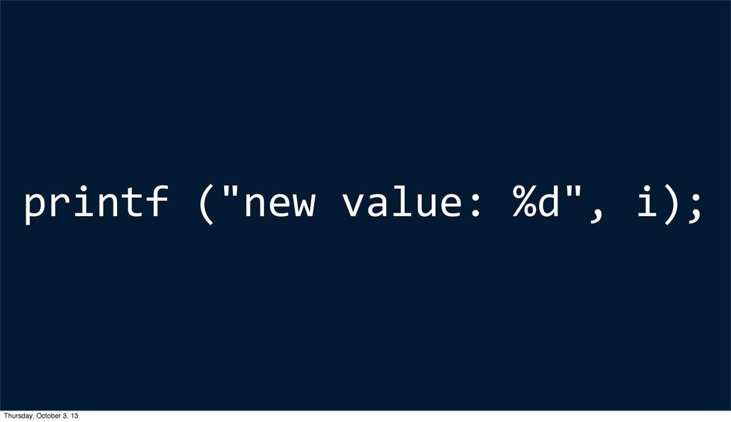 """printf (""""new value: %d"""", i); Thursd..."""