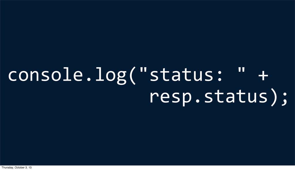 """console.log(""""status: """" +  resp.status)..."""