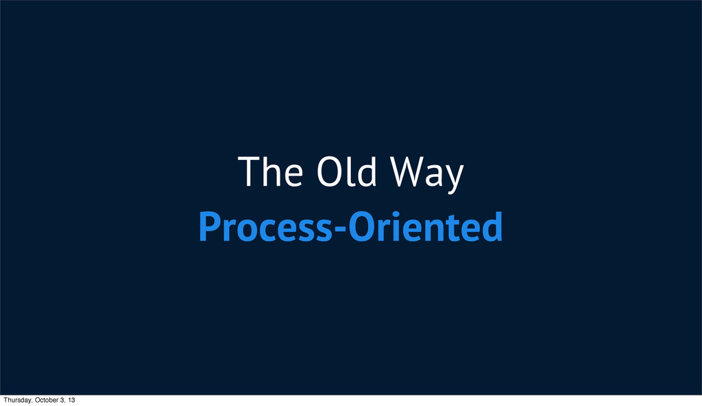 The Old Way Process-Oriented Thursday, October ...