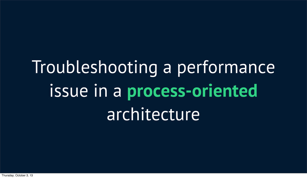 Troubleshooting a performance issue in a proces...