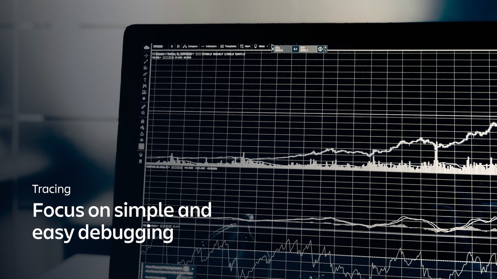 Tracing Focus on simple and easy debugging