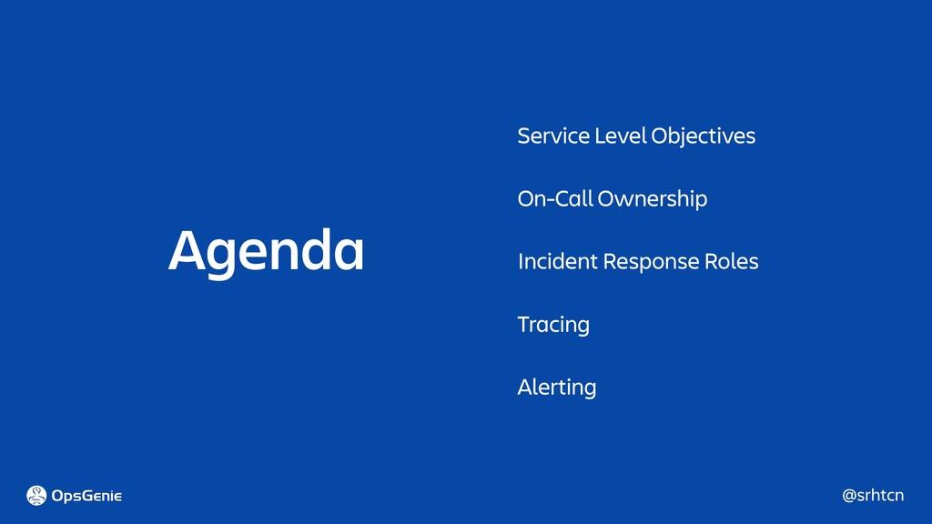 @srhtcn Agenda Service Level Objectives On-Call...