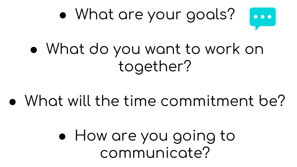 ● What are your goals? ● What do you want to wo...